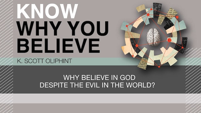Know Why You Believe - Session 10- Why Believe in God Despite Evil in the World?