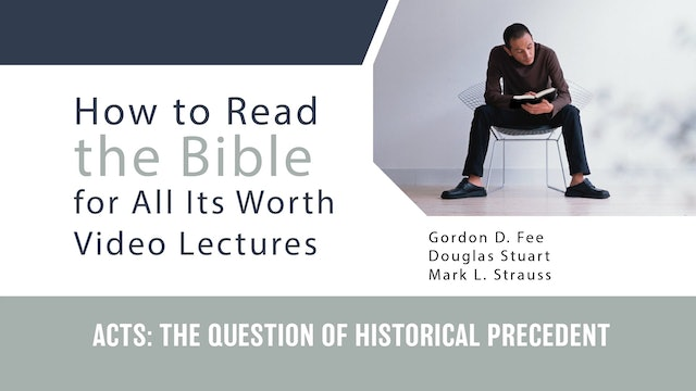 How to Read the Bible for All Its Worth - Session 6 - Acts: Historical Precedent