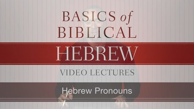 Basics of Biblical Hebrew - Session 8 - Hebrew Pronouns
