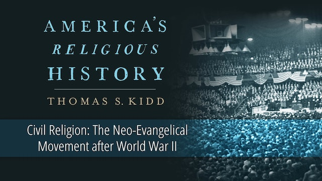 America's Religious History - Session 12 - Neo-Evangelical Movement after WWII