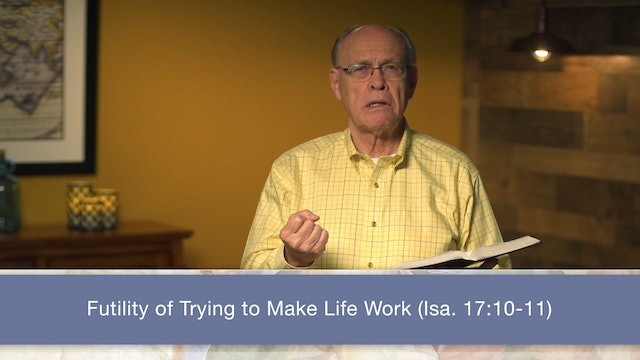 Isaiah, A Video Study - Session 21 - Isaiah 17:1-11