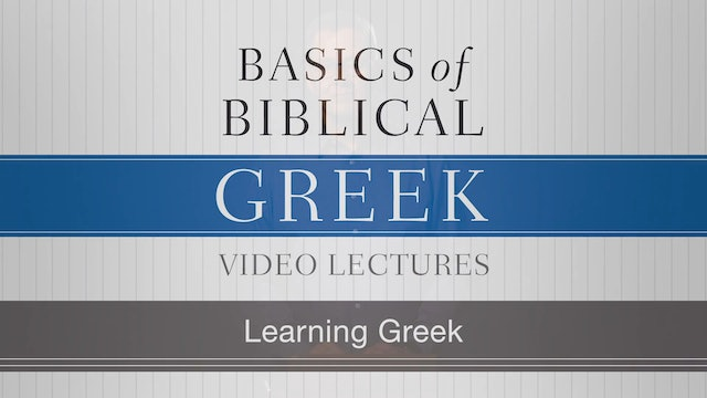 Basics of Biblical Greek - Session 2 - Learning Greek