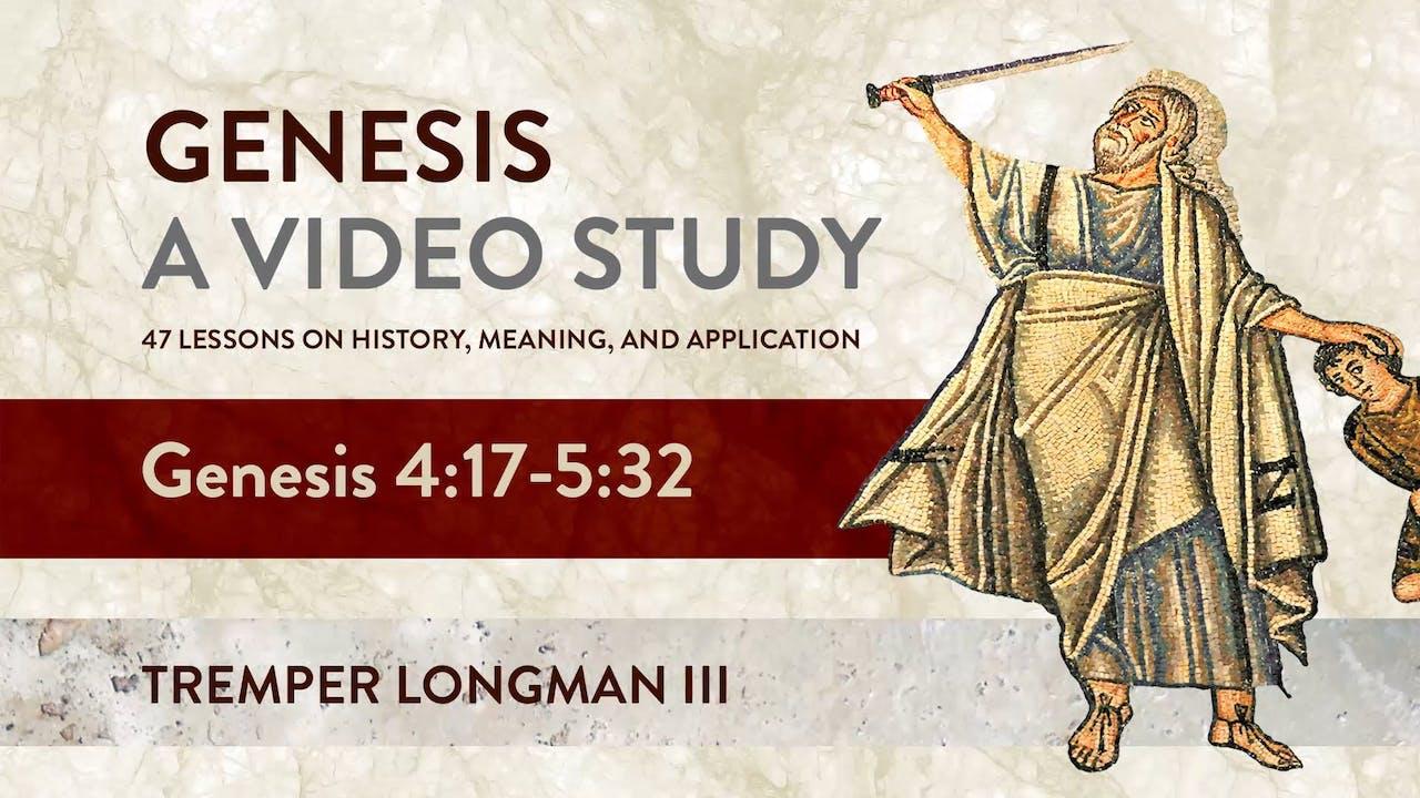 Genesis, A Video Study - Session 5 - Genesis 4:17 – 5:32
