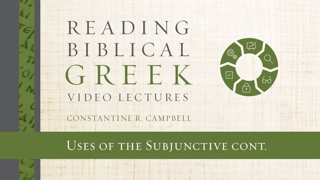 Reading Biblical Greek - Session 66B - Uses of the Subjunctive continued