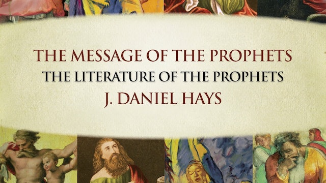 The Message of the Prophets - Session 3 - The Literature of the Prophets