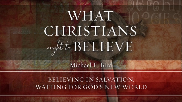 What Christians Ought to Believe - Session 14 - Believing in Salvation