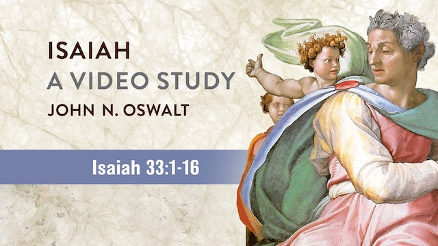 Isaiah, A Video Study - Session 38 - Isaiah 33:1-16