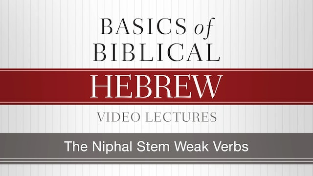 Basics of Biblical Hebrew - Session 25 - The Niphal Stem Weak Verbs