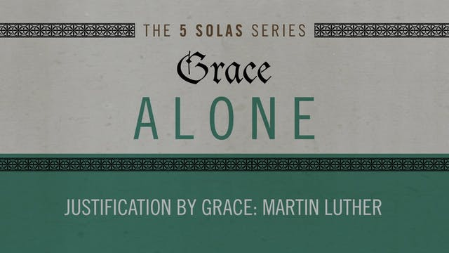 Grace Alone - Session 6 - Justificati...