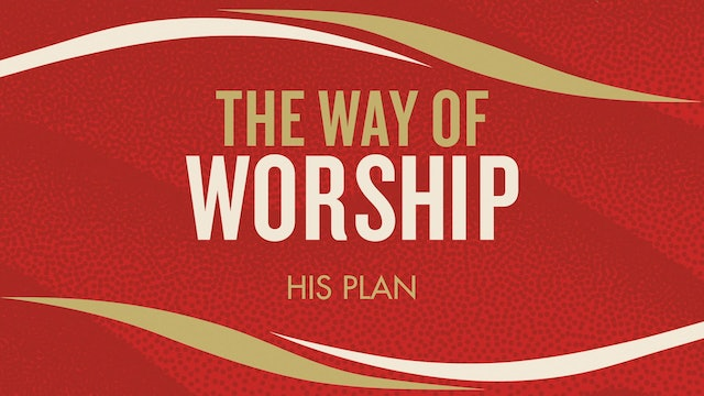 The Way of Worship - Session 1 - His Plan