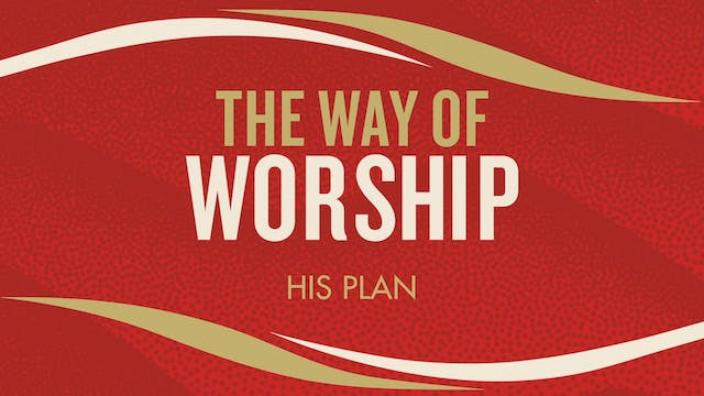 The Way of Worship - Session 1 - His ...