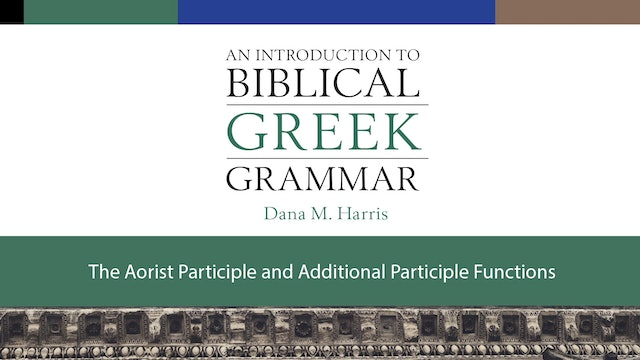 Intro to Biblical Greek - Session 15 - Aorist Participle, Participle Functions