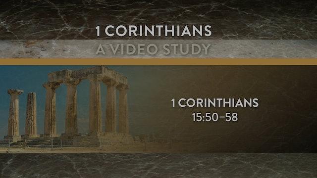 1 Corinthians - Session 33 - 1 Corinthians 15:50-58