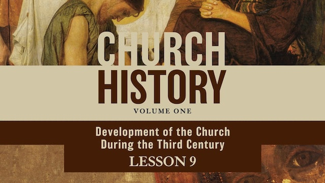 Church History, Vol 1 Video Lectures - Session 9 - Development of the Church during the Third Century