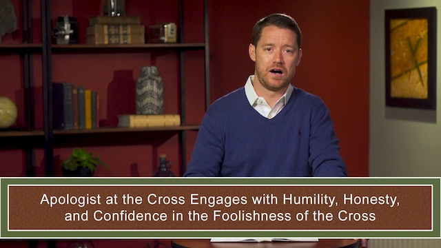Apologetics at the Cross - Session 8 - Cruciform Humility before God and Others