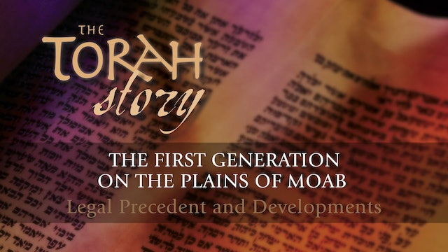 The Torah Story - Session 21 - The First Generation on the Plains of Moab