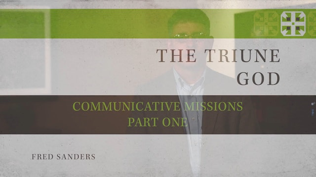 The Triune God, A Video Study - Session 3 - Communicative Missions, Part One