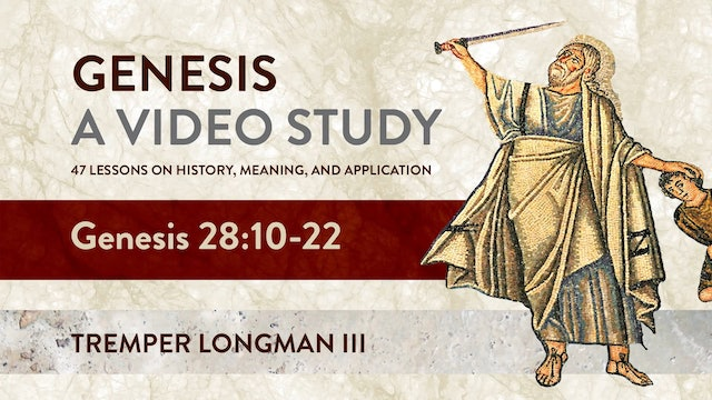 Genesis, A Video Study - Session 28 - Genesis 28:10 – 22