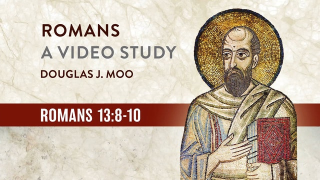 Romans, A Video Study - Session 41 - Romans 13:8-10