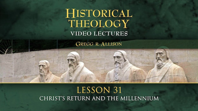 Historical Theology - Session 31: Christ's Return and the Millennium