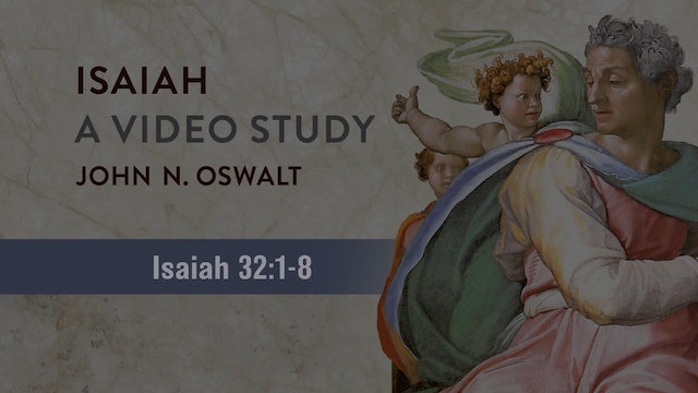 Isaiah, A Video Study - Session 36 - Isaiah 32:1-8