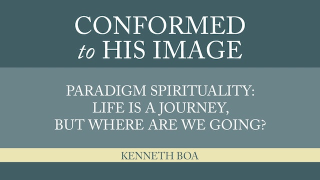 Conformed to His Image -Session 5- Paradigm: Life a Journey, Where Are We Going?