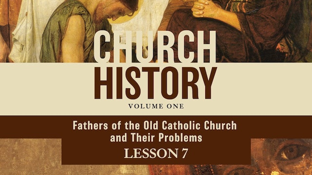 Church History, Vol 1 Video Lectures - Session 7 - The Fathers of the Old Catholic Church and Their Problems