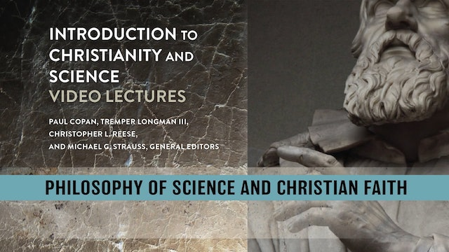 Christianity and Science - Session 10 - Philosophy of Science and Faith