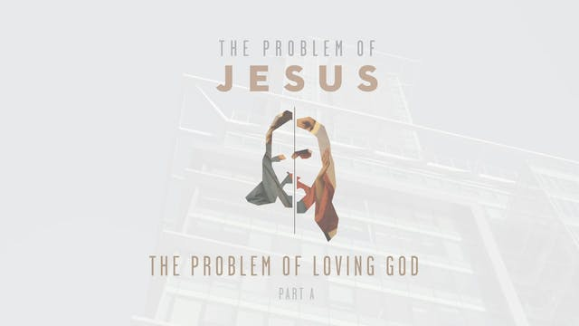 The Problem of Jesus - Session 4A - T...