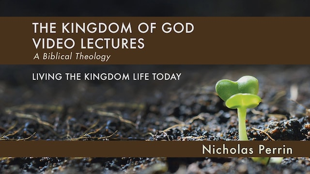 Kingdom of God - Session 12 - Living the Kingdom Life Today